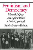 Feminism and democracy: women's suffrage and reform politics in Britain 1900-1918