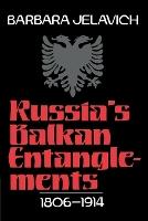 Russia's Balkan entanglements, 1806-1914