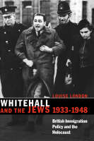 Whitehall and the Jews: British immigration policy, Jewish refugees, and the Holocaust, 1933-1948