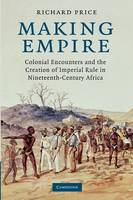 Making empire: colonial encounters and the creation of imperial rule in nineteenth-century Africa