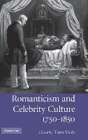 Romanticism and celebrity culture, 1750-1850