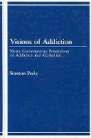 Visions of addiction: major contemporary perspectives on addiction and alcoholism