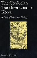 The Confucian transformation of Korea: a study of society and ideology