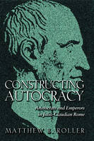 Constructing autocracy: aristocrats and emperors in Julio-Claudian Rome