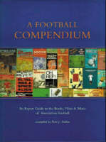 A football compendium: an expert guide to the books, films, and music of Association football