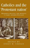 Catholics and the 'Protestant nation': religious politics and identity in early modern England