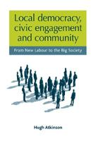 Local democracy, civic engagement and community: from New Labour to the big society
