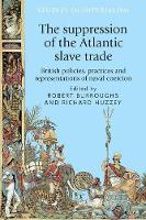 The suppression of the Atlantic slave trade: British policies, practices and representations of naval coercion