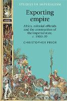 Exporting empire: Africa, colonial officials and the construction of the British imperial state, c.1900-1939