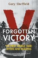 Forgotten victory: the First World War : myths and realities