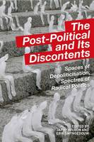 'Seeds of Dystopia: Post-Politics and the Return of the Political' [in] The Post-Political and Its Discontents