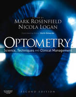 Optometry : science techniques and clinical management / edited by Mark Rosenfield, Nicola Logan ; contributing editor, Keith Edwards