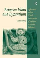 Between Islam and Byzantium: Aght'amar and the visual construction of medieval Armenian rulership