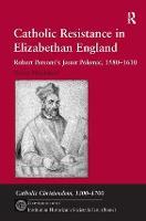 Catholic resistance in Elizabethan England: Robert Persons's Jesuit polemic, 1580-1610
