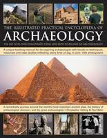 The illustrated practical encyclopedia of archaeology: the key sites, who discovered them, and how to become an archaeologist