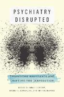 Psychiatry disrupted: theorizing resistance and crafting the (r)evolution