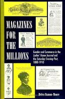 Magazines for the millions: gender and commerce in the Ladies' home journal and the Saturday evening post, 1880-1910