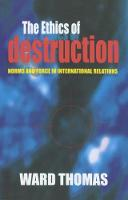 The Ethics of Destruction: Norms and Force in International Relations