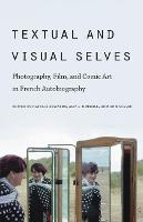 Textual & visual selves: photography, film, and comic art in French autobiography