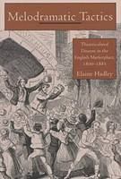 Melodramatic tactics: theatricalized dissent in the English marketplace, 1800-1855