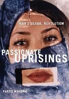 Passionate uprisings: Iran's sexual revolution