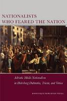 Nationalists who feared the nation: Adriatic multi-nationalism in Habsburg Dalmatia, Trieste, and Venice
