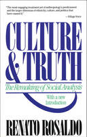 Culture & truth: the remaking of social analysis : with a new introduction