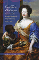 Caribbean exchanges: slavery and the transformation of English society, 1640-1700