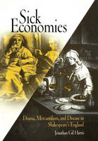 Plague and Transmigration: Timothy Bright, Thomas Milles, Volpone [IN] Sick Economies: Drama, Mercantilism, and Disease in Shakespeare's England