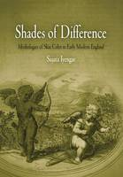 Shades of difference: mythologies of skin color in early modern England