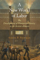 A new world of labor: the development of plantation slavery in the British Atlantic