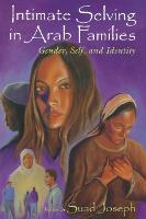 Intimate selving in Arab families: gender, self, and identity