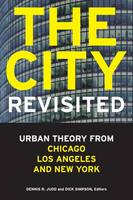 The city, revisited: urban theory from Chicago, Los Angeles, and New York