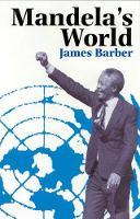 Mandela's world: the international dimension of South Africa's political revolution 1990-99