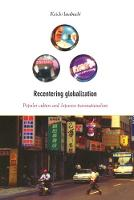 Recentering globalization: popular culture and Japanese transnationalism