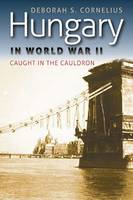Hungary in World War II: caught in the cauldron