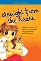 Straight from the heart: gender, intimacy, and the cultural production of shōjo manga