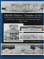 Marble palaces, temples of art: art museums, architecture, and American culture, 1890-1930