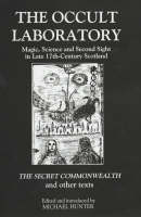 The Occult laboratory: magic, science, and second sight in late seventeenth-century Scotland : a new edition of Robert Kirk's 'The secret commonwealth' and other texts, with an introductory essay