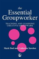 The essential groupworker: teaching and learning creative groupwork