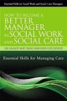 How to become a better manager in social work and social care: essential skills for managing care