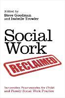 Social work reclaimed: innovative frameworks for child and family social work practice