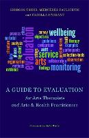 A guide to evaluation for arts therapists and arts & health practitioners