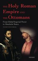 The Holy Roman Empire and the Ottomans: from global imperial power to absolutist states