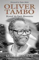 Oliver Tambo: beyond the Engeli Mountains