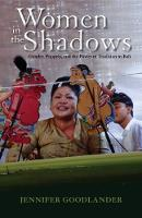 Women in the shadows : gender, puppets, and the power of tradition in Bali / Jennifer Goodlander.