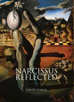 Narcissus reflected: [the myth of Narcissus in surrealist and contemporary art]