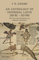 An anthology of informal Latin, 200 BC-AD 900: fifty texts with translations and linguistic commentary