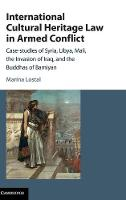 International cultural heritage law in armed conflict: case studies of Syria, Libya, Mali, the invasion of Iraq, and the Buddhas of Bamiyan