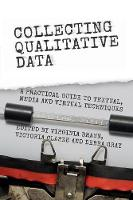 Collecting qualitative data: a practical guide to textual, media and virtual techniques